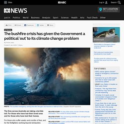 The bushfire crisis has given the Government a political 'out' to its climate change problem