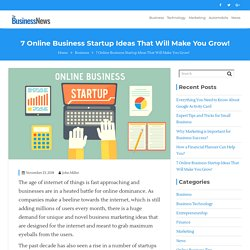7 Online Business Startup Ideas That Will Make You Grow!