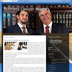 Business Lawyer Miami: Appoint Patent Trademark Lawyers to Your Firm