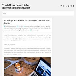 10 Things You Should do to Market Your Business Online ~ Travis Beauchesne Utah - Internet Marketing Expert