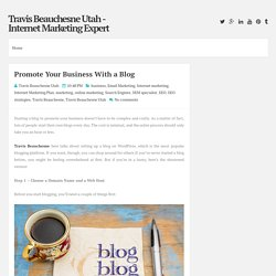 Promote Your Business With a Blog ~ Travis Beauchesne Utah - Internet Marketing Expert