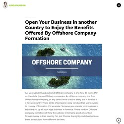 Open Your Business in another Country to Enjoy the Benefits Offered By Offshore Company Formation