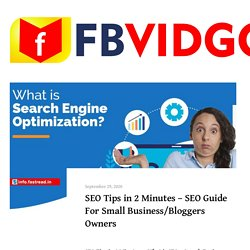 SEO Tips in 2 Minutes - SEO Guide For Small Business/Bloggers Owners - FBVIDGO Blog - Facebook Video Downloader