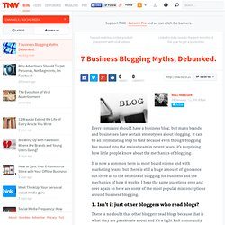 7 Business Blogging Myths, Debunked.