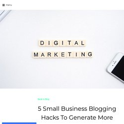5 Small Business Blogging Hacks To Generate More Sales