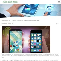 How Android and iOS Mobile App can take your Business to another Level - businessonmobile