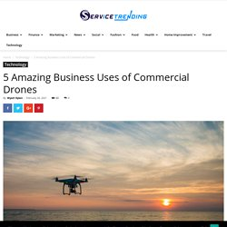 5 Amazing Business Uses of Commercial Drones