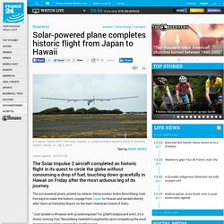 Business - Solar-powered plane completes historic flight from Japan to Hawaii