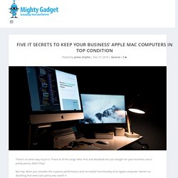 Five IT Secrets to Keep Your Business' Apple Mac Computers in Top Condition