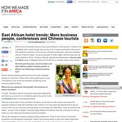 East African hotel trends: More business people, conferences and Chinese tourists