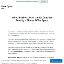 Why a Business Man should Consider Renting a Shared Office Space