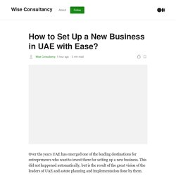 How to Set Up a New Business in UAE with Ease?