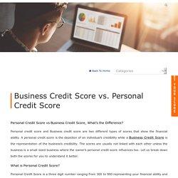 Business Credit Score vs. Personal Credit Score