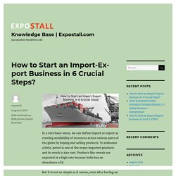 How to Start an Import-Export Business in 6 Crucial Steps? – Knowledge Base