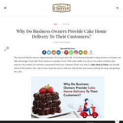 Why Do Business Owners Provide Cake Home Delivery To Their Customers