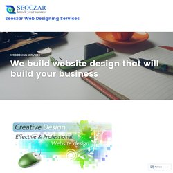 We build website design that will build your business – Seoczar Web Designing Services