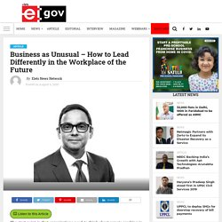 Business as Unusual – How to Lead Differently in the Workplace of the Future - eGov Magazine