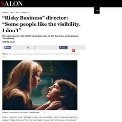 """Risky Business"" director: ""Some people like the visibility. I don't"""