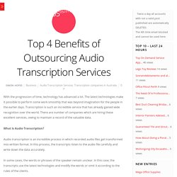 Top 4 Benefits of Outsourcing Audio Transcription Services