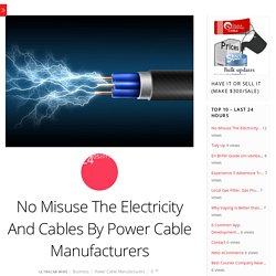 No Misuse The Electricity And Cables By Power Cable Manufacturers