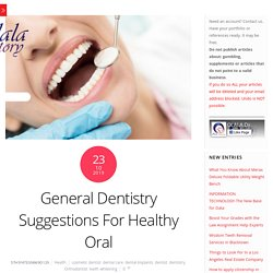 General Dentistry Suggestions For Healthy Oral