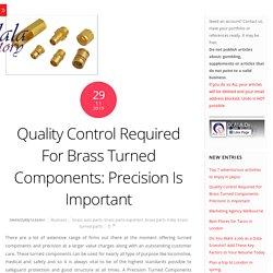 Why the quality control required for brass turned parts?