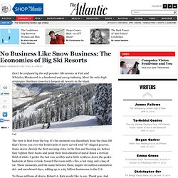No Business Like Snow Business: The Economics of Big Ski Resorts - Derek Thompson - Business
