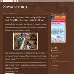 Sawa Group: Grow Your Business Effectively With The Best Plant Hire Services In South Africa!