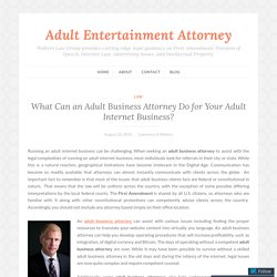 What Can an Adult Business Attorney Do for Your Adult Internet Business? – Adult Entertainment Attorney