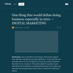 One thing that would define doing business especially in 2021 — DIGITAL MARKETING