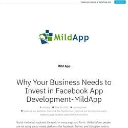 Why Your Business Needs to Invest in Facebook App Development-MildApp – Mild App