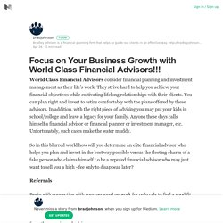 Focus on Your Business Growth with World Class Financial Advisors!!!
