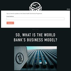 So, what is the World Bank's business model? — GLOBAL HEALTH GOVERNANCE PROGRAMME