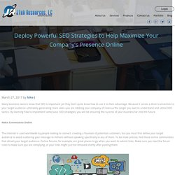 Deploy Powerful SEO Strategies to Help Maximize Your Company's Presence Online