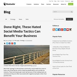 4 Hated Social Media Tactics That Can Benefit Your Business