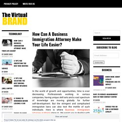 How Can A Business Immigration Attorney Make Your Life Easier?