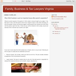 Family, Business & Tax Lawyers Virginia: Why Child Custody is such an important issue after parent's separation?