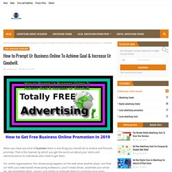 How to Prompt Ur Business Online To Achieve Goal & Increase Ur Goodwill.