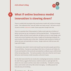 chris dixon's blog / What if online business model innovation is slowing down?