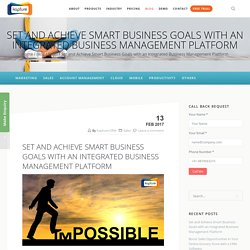 Set and Achieve Smart Business Goals with an Integrated Business Management Platform