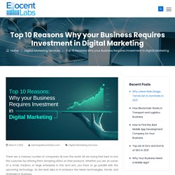 Top 10 Reasons Why your Business Requires Investment in Digital Marketing