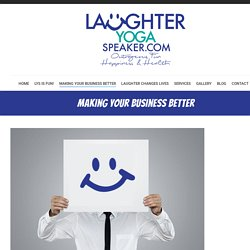 Making Your Business Better - Laughter Yoga Speaker