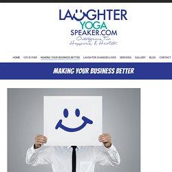 Making Your Business Better - Laughter Yoga Speaker