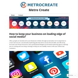 How to keep your business on leading edge of social media? – Metro Create