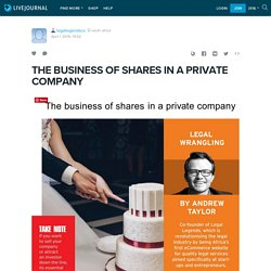 THE BUSINESS OF SHARES IN A PRIVATE COMPANY: legallegendsco