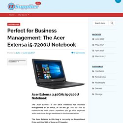 Perfect for Business Management: The Acer Extensa i5-7200U Notebook - IT Supplier Blog