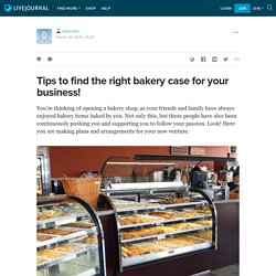 Tips to find the right bakery case for your business! : marcrefri — LiveJournal