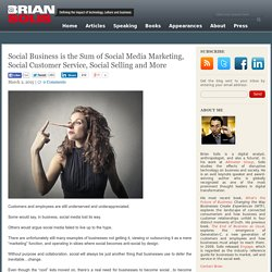 Social Business is the Sum of Social Media Marketing, Social Customer Service, Social Selling and More