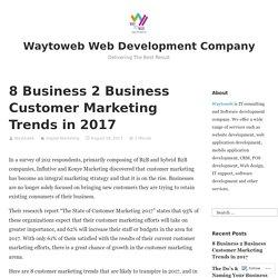 8 Business 2 Business Customer Marketing Trends in 2017 – Waytoweb Web Development Company