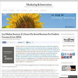 les médias sociaux à l'heure du social business par Frédéric Cavazza (livre 2014) Marketing